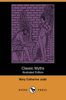 Classic Myths (Illustrated Edition) (Dodo Press) (Paperback)