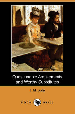 Questionable Amusements and Worthy Substitutes (Dodo Press) (Paperback)