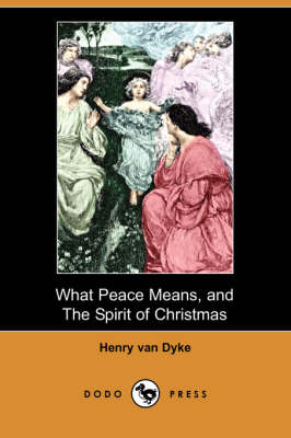 What Peace Means, and the Spirit of Christmas (Dodo Press) (Paperback)