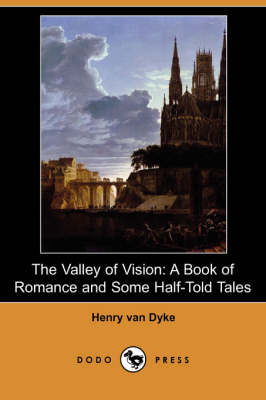 The Valley of Vision: A Book of Romance and Some Half-Told Tales (Dodo Press) (Paperback)