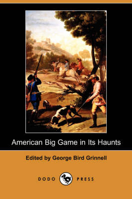 American Big Game in Its Haunts (Dodo Press) (Paperback)