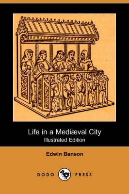 Life in a Mediaeval City (Illustrated Edition) (Dodo Press) (Paperback)