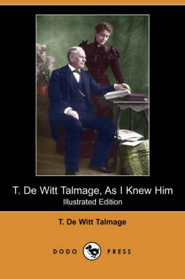 T. de Witt Talmage, as I Knew Him (Illustrated Edition) (Dodo Press) (Paperback)