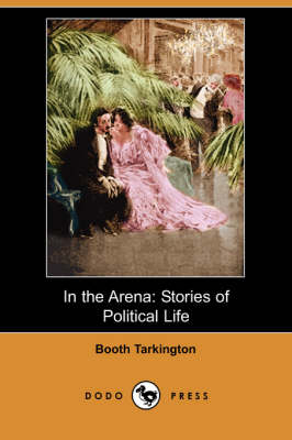 In the Arena: Stories of Political Life (Dodo Press) (Paperback)
