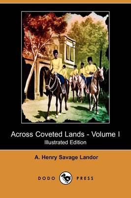 Across Coveted Lands; Or, a Journey from Flushing (Holland) to Calcutta, Overland - Volume I (Illustrated Edition) (Dodo Press) (Paperback)