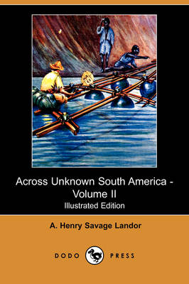 Across Unknown South America - Volume II (Illustrated Edition) (Dodo Press) (Paperback)