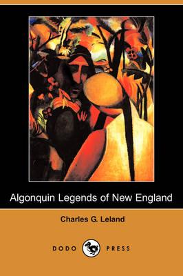 The Algonquin Legends of New England (Dodo Press) (Paperback)