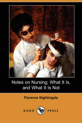 Notes on Nursing; What It Is, and What It Is Not (Dodo Press) (Paperback)