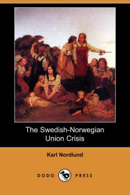 The Swedish-Norwegian Union Crisis (Dodo Press) (Paperback)