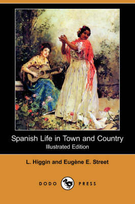 Spanish Life in Town and Country (Illustrated Edition) (Dodo Press) (Paperback)