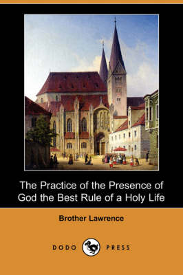 The Practice of the Presence of God the Best Rule of a Holy Life (Dodo Press) (Paperback)