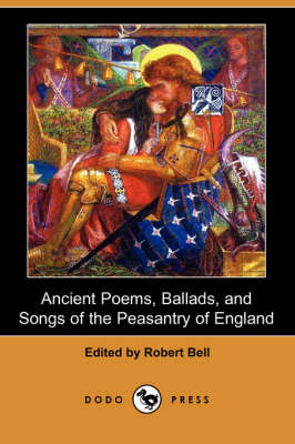Ancient Poems, Ballads, and Songs of the Peasantry of England (Dodo Press) (Paperback)
