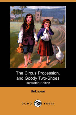 The Circus Procession, and Goody Two-Shoes (Illustrated Edition) (Dodo Press) (Paperback)