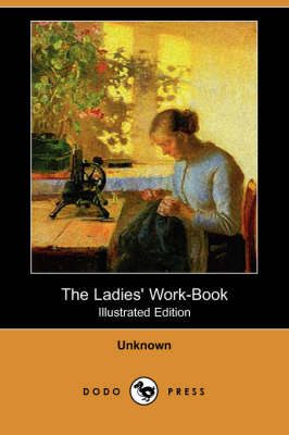 The Ladies' Work-Book (Illustrated Edition) (Dodo Press) (Paperback)