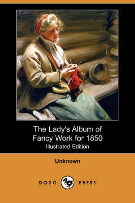 The Lady's Album of Fancy Work for 1850 (Illustrated Edition) (Dodo Press) (Paperback)
