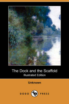 The Dock and the Scaffold (Illustrated Edition) (Dodo Press) (Paperback)