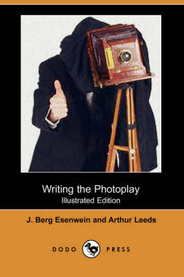 Writing the Photoplay (Illustrated Edition) (Dodo Press) (Paperback)
