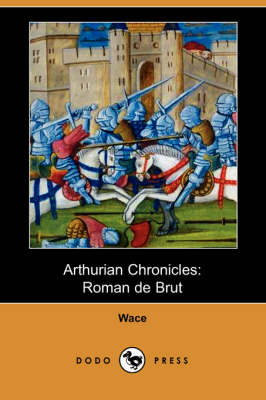 Arthurian Chronicles: Roman de Brut (Dodo Press) (Paperback)