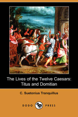 The Lives of the Twelve Caesars: Titus and Domitian (Dodo Press) (Paperback)