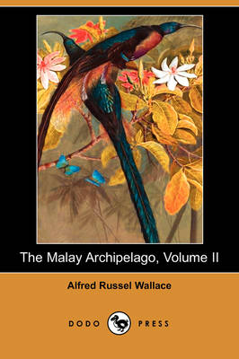 The Malay Archipelago, Volume II (Dodo Press) (Paperback)
