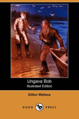 Ungava Bob (Illustrated Edition) (Dodo Press) (Paperback)
