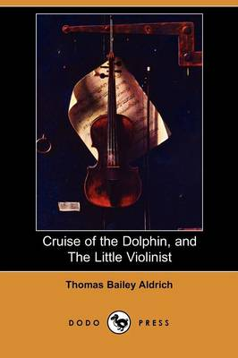 Cruise of the Dolphin, and the Little Violinist (Dodo Press) (Paperback)
