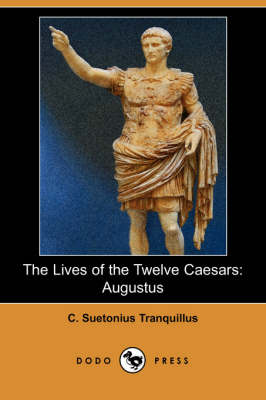 The Lives of the Twelve Caesars: Augustus (Dodo Press) (Paperback)