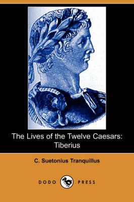 The Lives of the Twelve Caesars: Tiberius (Dodo Press) (Paperback)