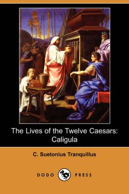 The Lives of the Twelve Caesars: Caligula (Dodo Press) (Paperback)