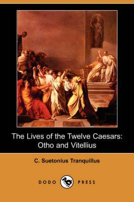 The Lives of the Twelve Caesars: Otho and Vitellius (Dodo Press) (Paperback)