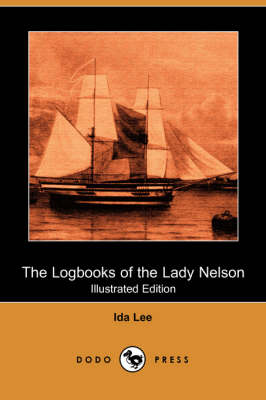 The Logbooks of the Lady Nelson (Illustrated Edition) (Dodo Press) (Paperback)