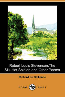 Robert Louis Stevenson, the Silk-Hat Soldier, and Other Poems (Dodo Press) (Paperback)