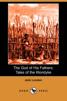 The God of His Fathers: Tales of the Klondyke (Dodo Press) (Paperback)