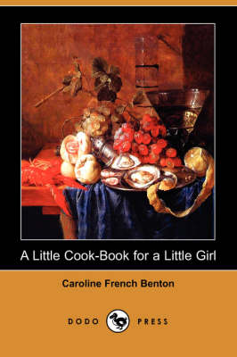 A Little Cook-Book for a Little Girl (Dodo Press) (Paperback)