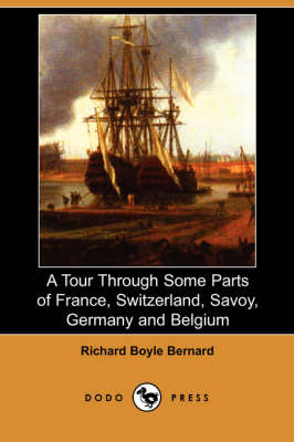 A Tour Through Some Parts of France, Switzerland, Savoy, Germany and Belgium (Dodo Press) (Paperback)
