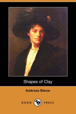 Shapes of Clay (Dodo Press) (Paperback)
