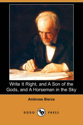 Write It Right, and a Son of the Gods, and a Horseman in the Sky (Dodo Press) (Paperback)
