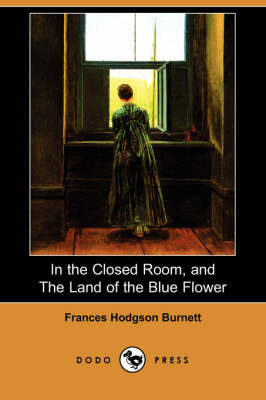 In the Closed Room, and the Land of the Blue Flower (Dodo Press) (Paperback)