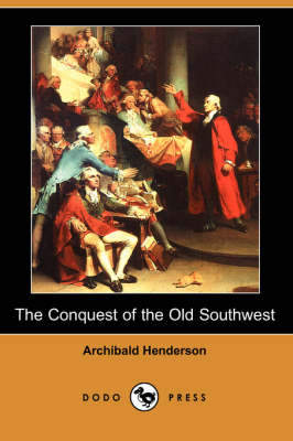 The Conquest of the Old Southwest (Dodo Press) (Paperback)