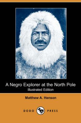 A Negro Explorer at the North Pole (Illustrated Edition) (Dodo Press) (Paperback)