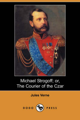 Michael Strogoff; Or, the Courier of the Czar (Dodo Press) (Paperback)