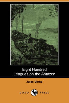 Eight Hundred Leagues on the Amazon (Dodo Press) (Paperback)