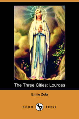 The Three Cities: Lourdes (Dodo Press) (Paperback)