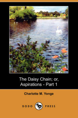 The Daisy Chain; Or, Aspirations - Part 1 (Dodo Press) (Paperback)