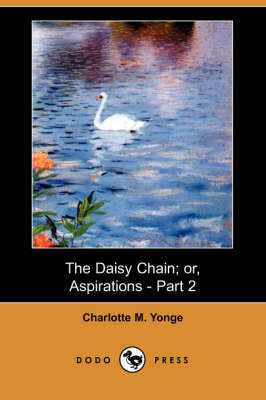 The Daisy Chain; Or, Aspirations - Part 2 (Dodo Press) (Paperback)