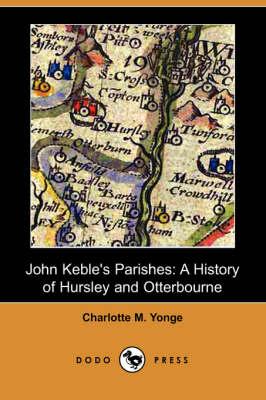 John Keble's Parishes: A History of Hursley and Otterbourne (Dodo Press) (Paperback)