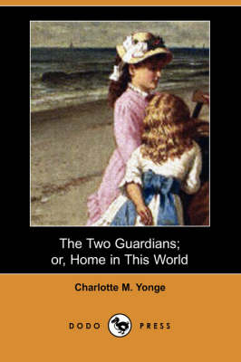 The Two Guardians; Or, Home in This World (Dodo Press) (Paperback)