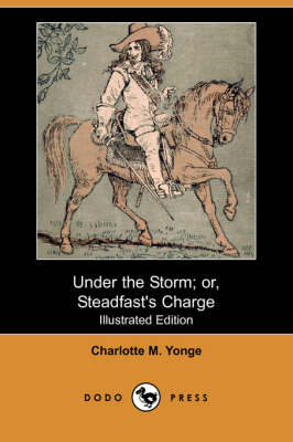 Under the Storm; Or, Steadfast's Charge (Illustrated Edition) (Dodo Press) (Paperback)