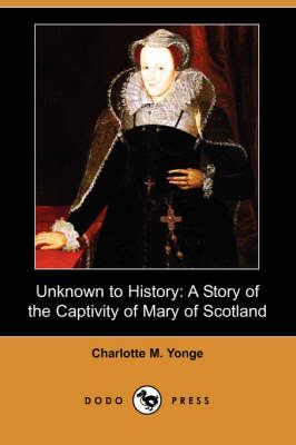 Unknown to History: A Story of the Captivity of Mary of Scotland (Dodo Press) (Paperback)