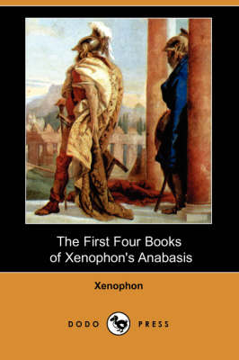 The First Four Books of Xenophon's Anabasis (Dodo Press) (Paperback)